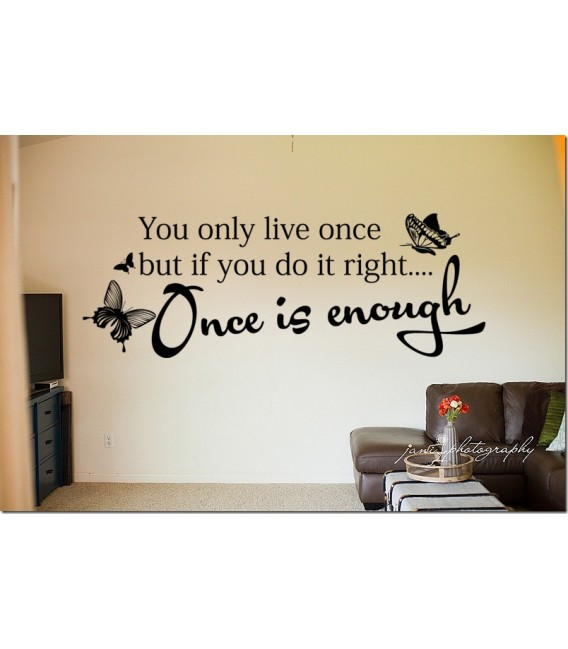 Once is enough quote wall decal, living room wall sticker.