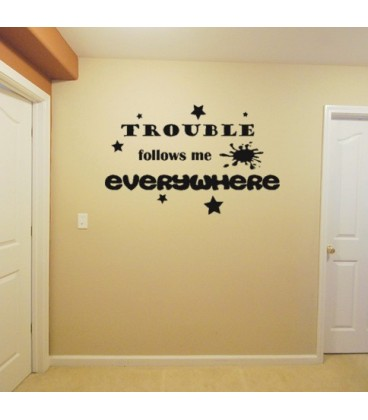 Trouble follows me bedroom wall sticker.